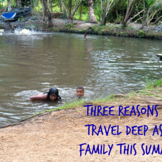 three reasons to travel deep as a family cool moms cool tips