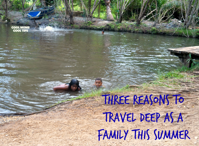 Three Reasons to Travel Deep As a Family #TravelDeep