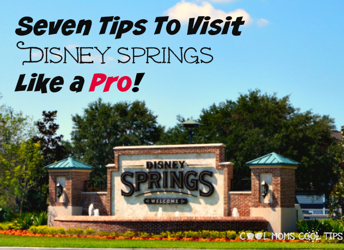 Seven Tips To Visit Disney Springs Like a Pro