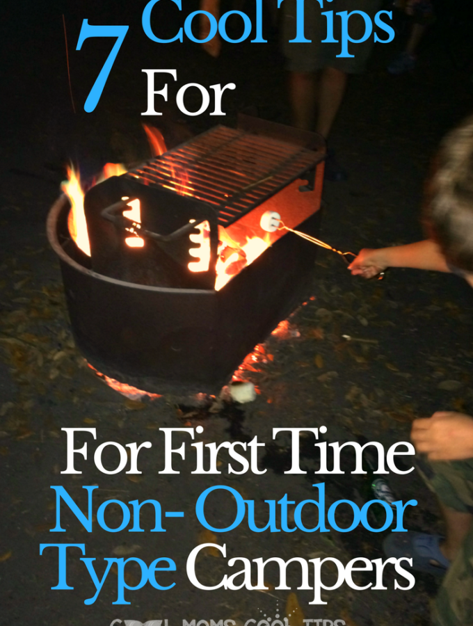 7 Cool Mom Tips For First Time Non- Outdoor Type Campers