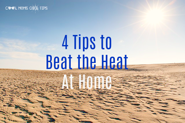 4 Tips to Beat the Heat At Home