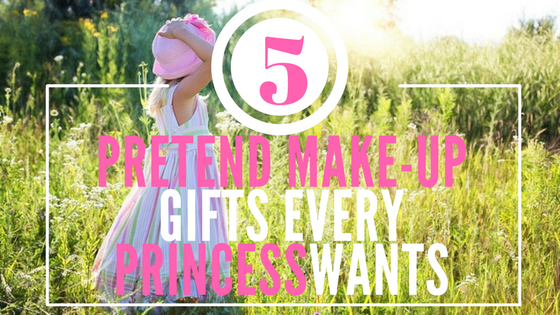 5 Pretend Make-Up Gifts Every Princess Has on Her Santa Wish List
