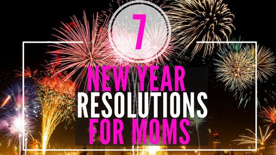 7 New Year Resolutions for Moms
