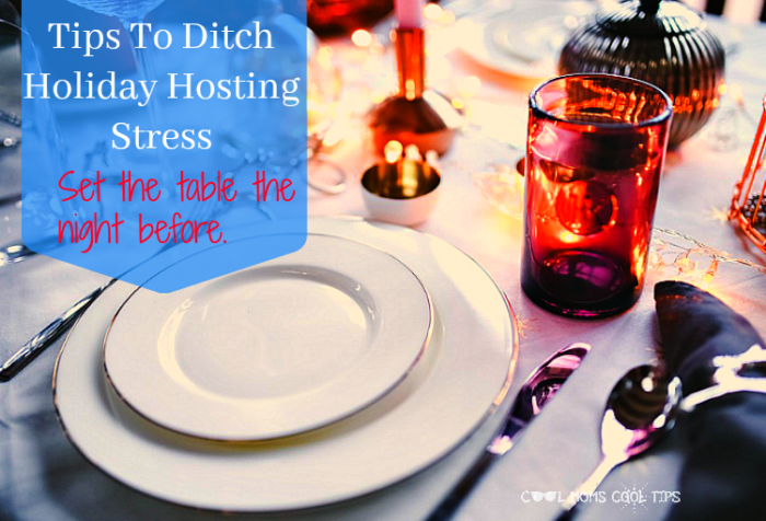 tips to ditch holiday hosting stress set the table cool moms cool tips