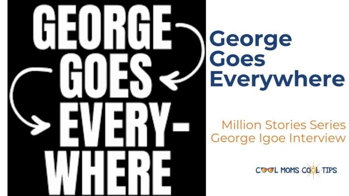 George Goes Everywhere Interview with George Igoe